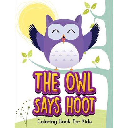 The Owl Says Hoot (Owl Coloring Book for Children 1) (Paperback) (Hoot Owl)