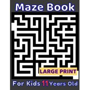 Maze Book For Kids 11 Years Old Large Print : 80 Maze Puzzles Medium and Hard for Smart Kids Age Eleven. Cool Gift Idea For Birthday, Anniversary, Holidays, Cruise Travel or Trip. For Girls and Boys Activity Puzzle Lovers. (Paperback)