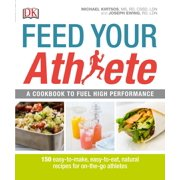 Feed Your Athlete : A Cookbook to Fuel High Performance