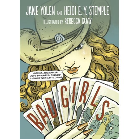 Bad Girls : Sirens, Jezebels, Murderesses, Thieves and Other Female Villains - Female Villain Names