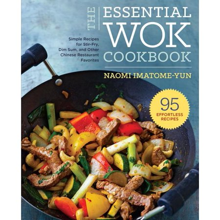 Essential Wok Cookbook: A Simple Chinese Cookbook for Stir-Fry, Dim Sum, and Other Restaurant Favorites (Paperback) Easy Chinese Stir Fries