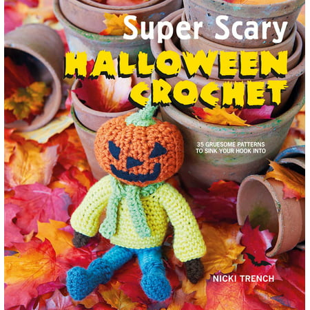 Super Scary Halloween Crochet : 35 gruesome patterns to sink your hook into](Scary Happy Halloween Fonts)