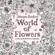 World of Flowers : A Coloring Book and Floral Adventure