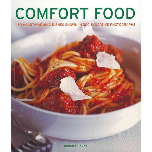 Comfort Food: 150 Heart-Warming Dishes Shown in 200 Evocative Photographs