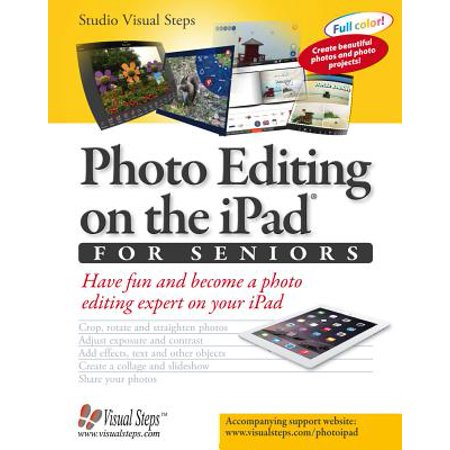 Photo Editing on the iPad for Seniors : Have Fun and Become a Photo Editing Expert on Your iPad