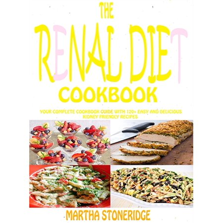 The Renal Diet Cookbook: Your Complete Cookbook Guide With 120+ Easy And Delicious Kidney Friendly Recipes Martha Stoneridge - (Stonebridge Mall)