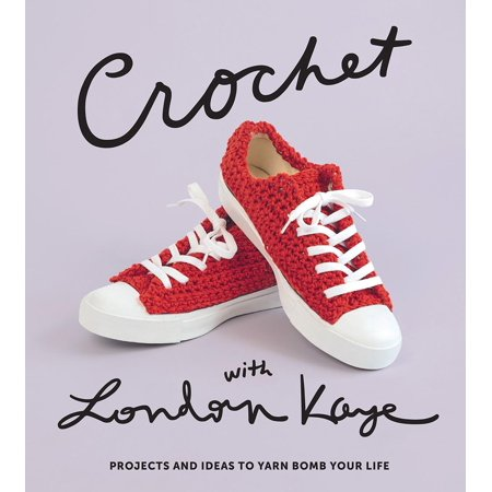 Crochet with London Kaye : Stylish Crochet Projects and Ideas to Yarn Bomb Your Life