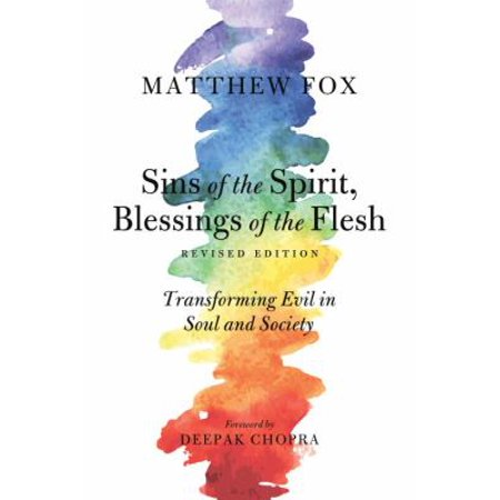 Sins Of The Spirit  Blessings Of The Flesh  Transforming Evil In Soul And Society