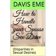 How to Handle your Spouse Sex Drive (Disparities in Sexual Desires) - eBook