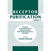 Receptor Purification: Receptor Purification: Receptors for Steroid Hormones, Thyroid Hormones, Water-Balancing Hormones, and Others (Paperback)