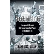 Heads of State : Pennsylvania's Greatest High School Basketball Players of the Modern Era
