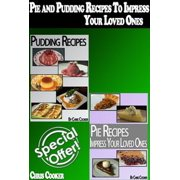 Pie and Pudding Recipes To Impress Your Loved Ones (Step by Step Guide With Colorful Pictures) - eBook