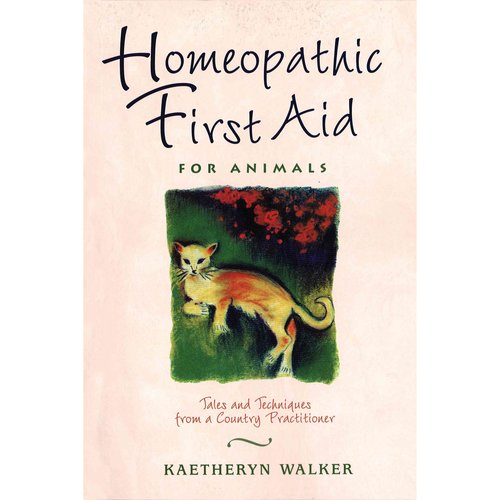 Homeopathic First Aid for Animals: Tales and Techniques from a Country Practitioner