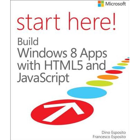 Start Here! Build Windows 8 Apps with HTML5 and JavaScript -