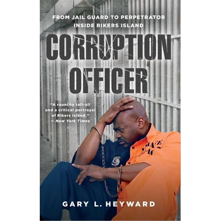 Corruption Officer : From Jail Guard to Perpetrator Inside Rikers Island