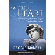 A Work of Heart : Understanding How God Shapes Spiritual Leaders