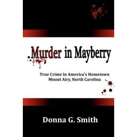 Murder in Mayberry: True Crime in America's Hometown, Mount Airy, North Carolina