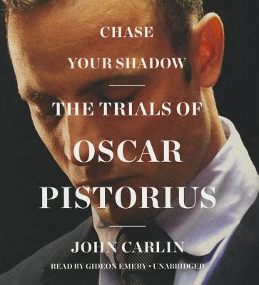 Chase Your Shadow : The Trials of Oscar Pistorius