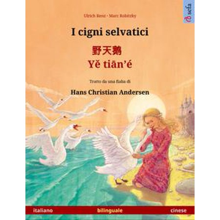 I cigni selvatici – 野天鹅 · Yě tiān'é (italiano – cinese). Libro per bambini bilingue tratto da una fiaba di Hans Christian Andersen, dai 4-6 anni in su - eBook (Favole Di Halloween Per Bambini)