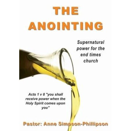 The Anointing  Supernatural Power For The End Times Church