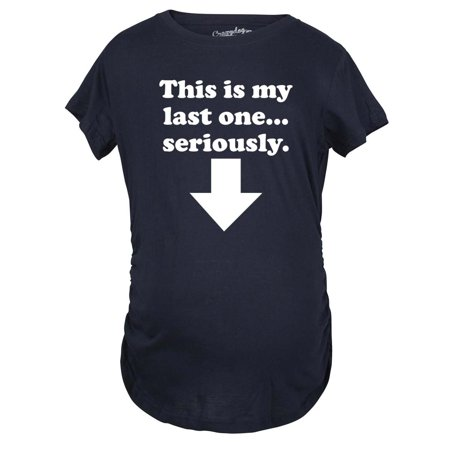 45868c65e Crazy Dog Funny T-Shirts - Maternity This Is My Last One Seriously  Pregnancy Tshirt Funny Sarcastic Announcement Tee - Walmart.com