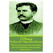 "O Henry - No Story & Other Short Stories : ""The True Adventurer Goes Forth Aimless and Uncalculating to Meet and Greet Unknown Fate."""