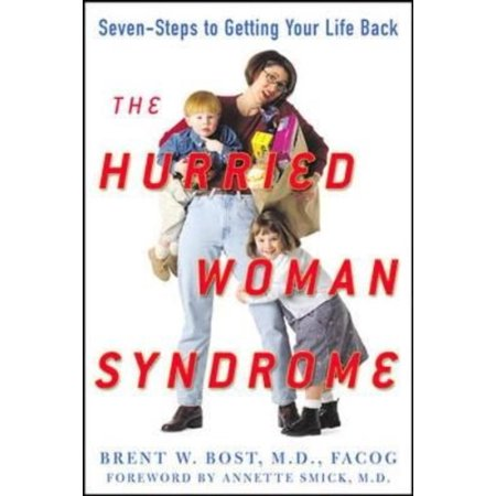 The Hurried Woman Syndrome  A Seven Step Program To Conquer Fatigue  Control Weight  And Restore Passion To Your Relationship