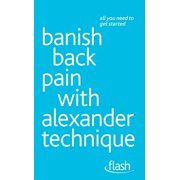 Banish Back Pain with Alexander Technique: Flash - eBook
