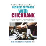 A Beginner's Guide to Business Approach with Clickbank - eBook