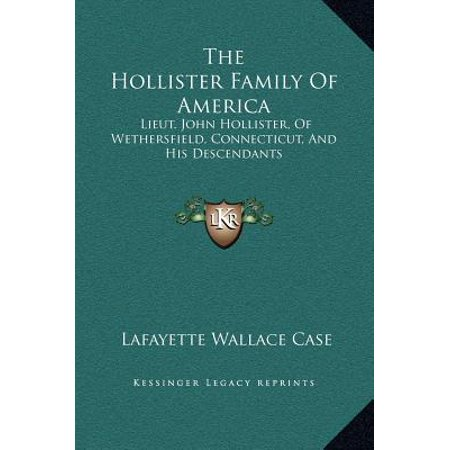 The Hollister Family Of America  Lieut  John Hollister  Of Wethersfield  Connecticut  And His Descendants