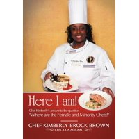 Here I Am! : Chef Kimberly's Answer to the Question Where Are the Female and Minority Chefs?