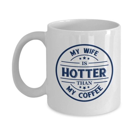 My Wife Is Hotter Than My Coffee Funny Nice Quotes Coffee & Tea Gift Mug, Ornament, Kitchen Stuff And The Best Unique Office Cup Gifts For A Proud Husband, Hubby Or Spouse From An Amazing Wifey ()