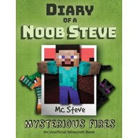 Diary of a Minecraft Noob Steve: Diary of a Minecraft Noob Steve: Book 1 - Mysterious Fires (Paperback)