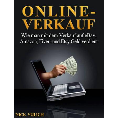 Online-Verkauf. Wie man mit dem Verkauf auf eBay, Amazon, Fiverr und Etsy Geld verdient - eBook (Klar Verkauf)