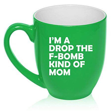 16 oz Large Bistro Mug Ceramic Coffee Tea Glass Cup I'm A Drop The F-Bomb Kind Of Mom Mother Funny (Green)](Jager Bomb Cups)