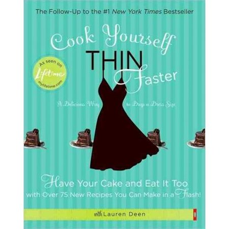 Cook Yourself Thin Faster  Have Your Cake And Eat It Too With Over 75 New Recipes You Can Make In A Flash