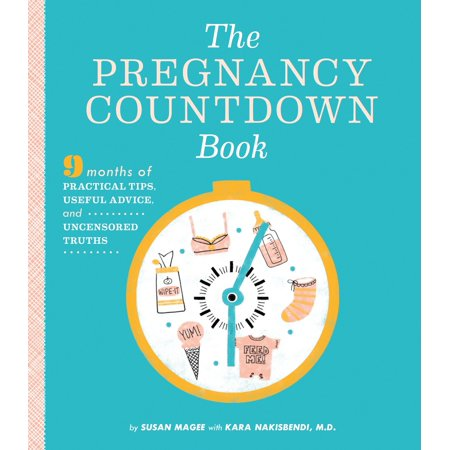 The Pregnancy Countdown Book : Nine Months of Practical Tips, Useful Advice, and Uncensored Truths - Last Day Of School Countdown