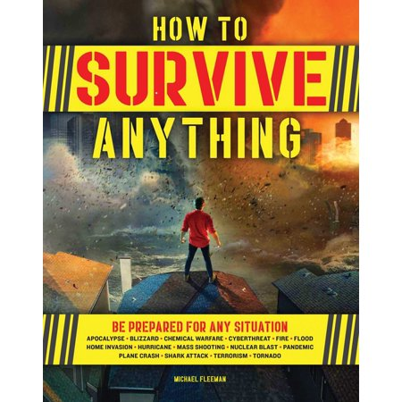 How to Survive Anything : The Ultimate Readiness Guide [includes a Section on the Coronavirus (Covid-19) and Other Pandemics] (Paperback)