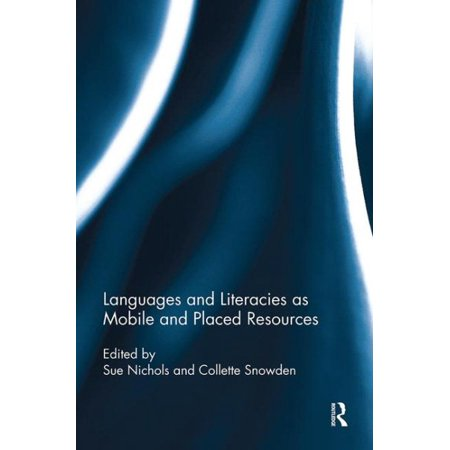 Languages and Literacies As Mobile and Placed - Literacy Place