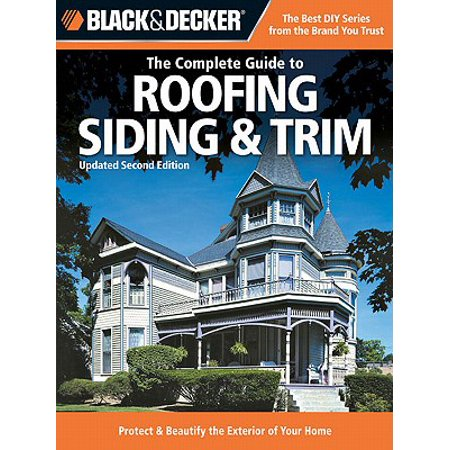 Black & Decker The Complete Guide to Roofing Siding & Trim: Updated 2nd Edition, Protect & Beautify the Exterior of Your Home - eBook