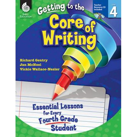 Getting to the Core of Writing: Essential Lessons for Every Fourth Grade Student (Grade 4) : Essential Lessons for Every Fourth Grade Student