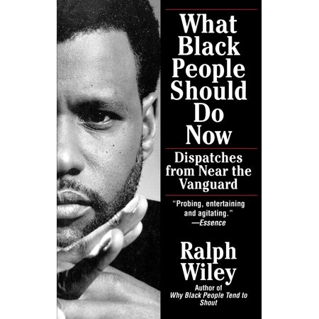 What Black People Should Do Now : Dispatches from Near the