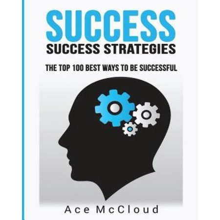Success  Success Strategies  The Top 100 Best Ways To Be Successful
