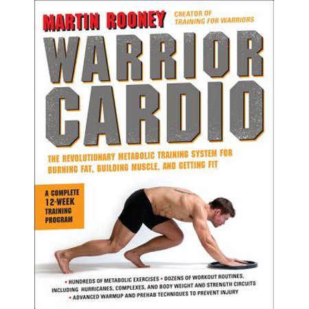 Warrior Cardio : The Revolutionary Metabolic Training System for Burning Fat, Building Muscle, and Getting