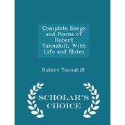 Complete Songs and Poems of Robert Tannahill, with Life and Notes - Scholar's Choice Edition