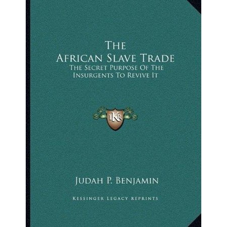 The African Slave Trade: The Secret Purpose of the Insurgents to Revive It - image 1 of 1