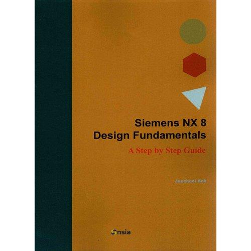 Siemens Nx 8 Design Fundamentals: A Step by Step Guide