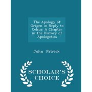 The Apology of Origen in Reply to Celsus : A Chapter in the History of Apologetics - Scholar's Choice Edition