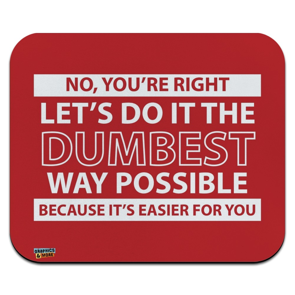 Let's Do It The Dumbest Way Possible Funny Low Profile Thin Mouse Pad Mousepad
