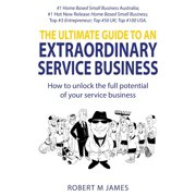 The Ultimate Guide To An Extraordinary Service Business (Paperback)